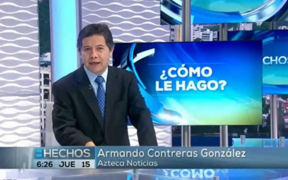 Fallece el periodista de TV Azteca, Armando Contreras