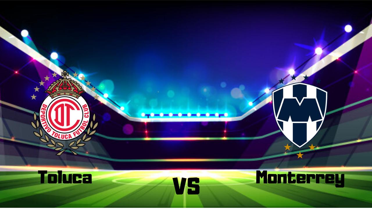 Se adelantan un partido de la fecha ocho Toluca Vs Monterrey