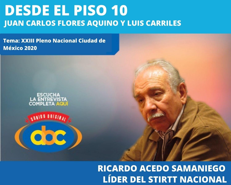 """Nos enorgullecemos de ser una organización sindical que honra la razón de ser los sindicatos""; Ricardo Acedo, Líder Sindical Nacional delSTIRTT"