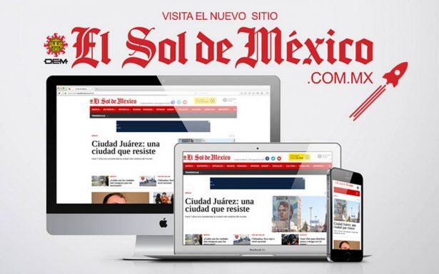 ¿Ya viste el nuevo sitio de El Sol de México? Te llevamos de la mano