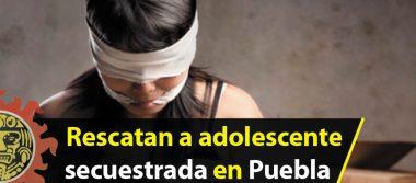 Rescatan a adolescente secuestrada en Puebla