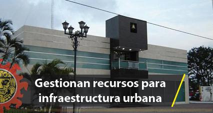 Gestionan recursos para infraestructura urbana