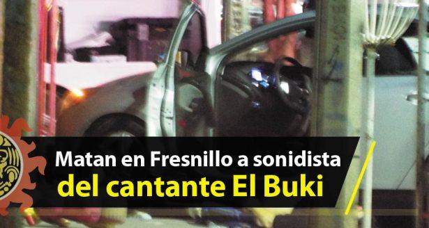Matan en Fresnillo a sonidista del cantante El Buki