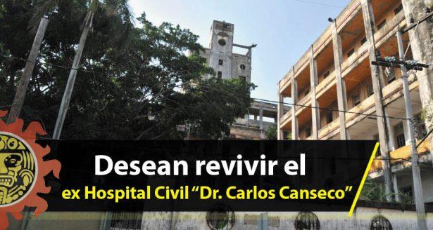 """Desean revivir el ex Hospital Civil """"Dr. Carlos Canseco"""""""