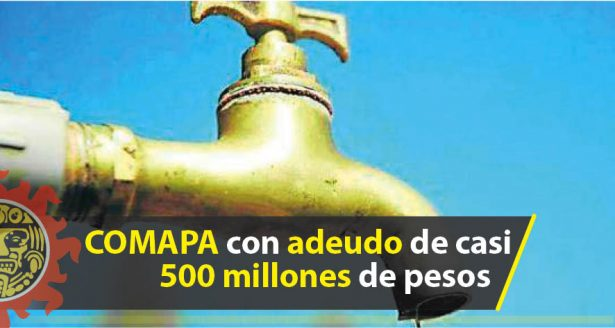 COMAPA con adeudo de casi 500 millones de pesos