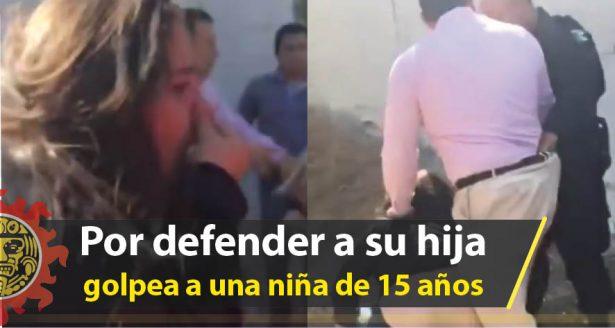 Para defender a su hija golpea a niña de 15 años