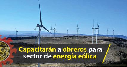 Capacitarán a obreros para sector de energía eólica