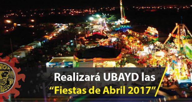 """Realizará UBAYD las """"Fiestas de Abril 2017"""""""