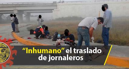 """""""Inhumano"""" el traslado de jornaleros"""