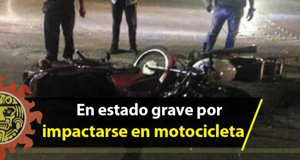 En estado grave por impactarse en motocicleta