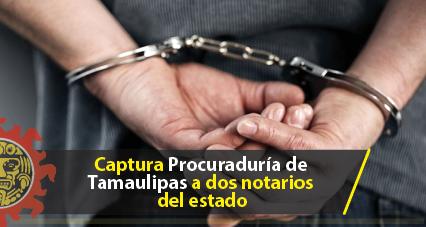 Captura Procuraduría de Tamaulipas a dos notarios del estado
