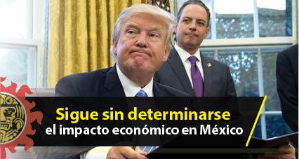 Sigue sin determinarse el impacto económico en México por la política de Trump