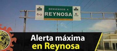 Alerta máxima en Reynosa