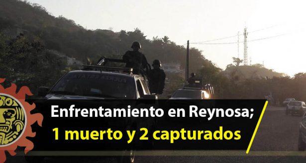 Enfrentamiento en Reynosa; 1 muerto y 2 capturados