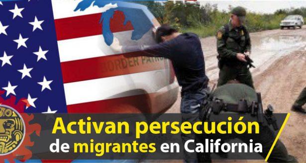 Activan persecución de migrantes en California