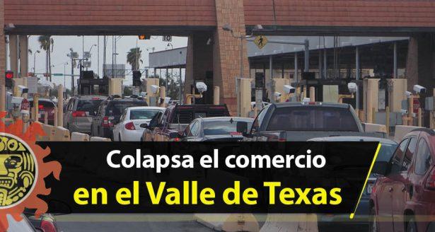 Colapsa el comercio en el Valle de Texas