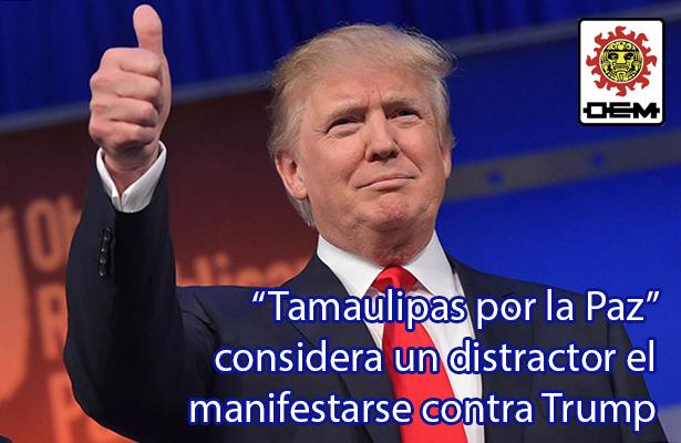 """""""Tamaulipas por la Paz"""" considera un distractor el manifestarse contra Trump"""
