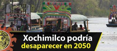 Xochimilco podría desaparecer en 2050 por problemas ambientales