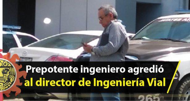 Prepotente ingeniero agredió al director de Ingeniería Vial