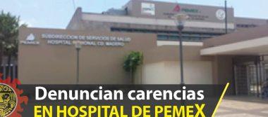 Denuncian carencias en Hospital de Pemex