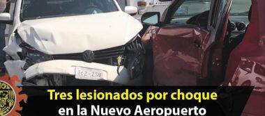 Tres lesionados por choque en la Nuevo Aeropuerto