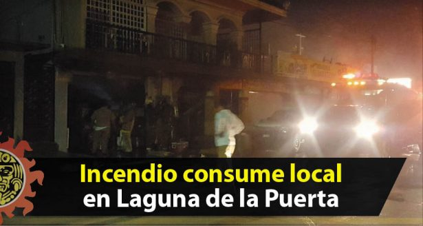 Incendio consume local en Laguna de la Puerta