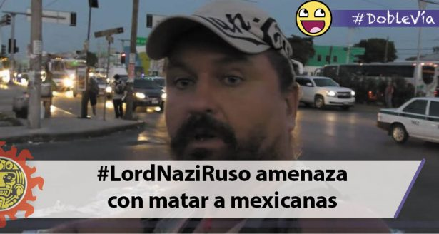 [VIDEO] #LordNaziRuso amenaza con matar a mexicanas durante visita en Cancún