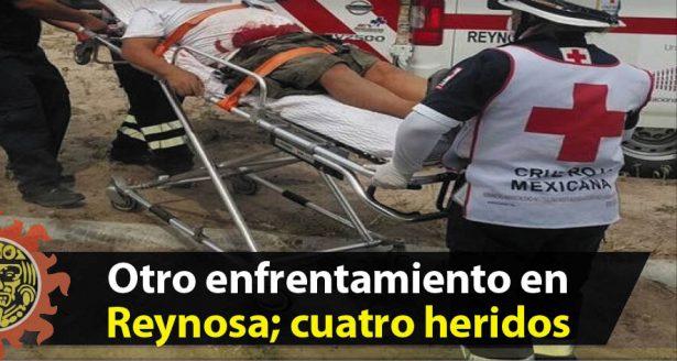 Otro Enfrentamiento en Reynosa; Cuatro Heridos