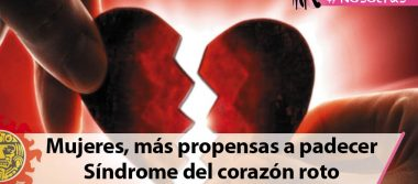 Mujeres, más propensas a padecer Síndrome del corazón roto