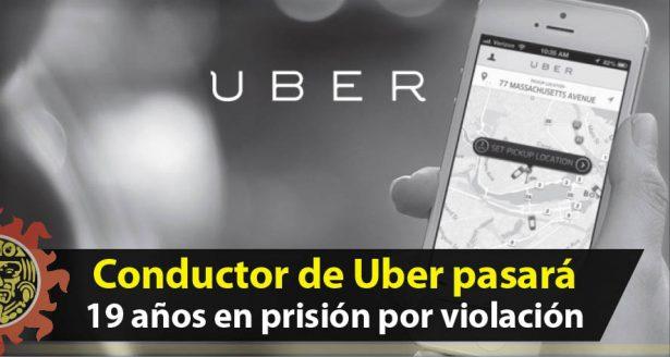 Conductor de Uber pasará más de 19 años en prisión por violación