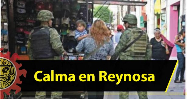 Calma en Reynosa después de varias semanas de crisis de seguridad