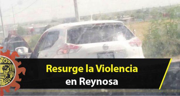 Resurge la Violencia en Reynosa