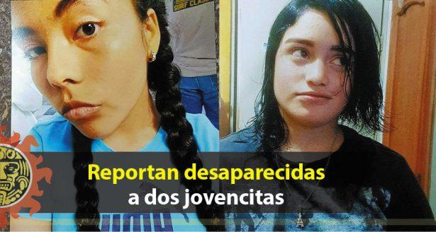 Reportan desaparecidas a dos jovencitas