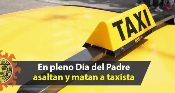 En pleno Día del Padre asaltan y matan a taxista en Altamira