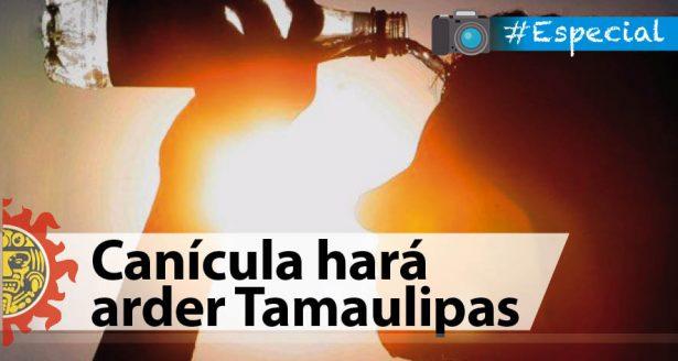 Canícula hará arder Tamaulipas