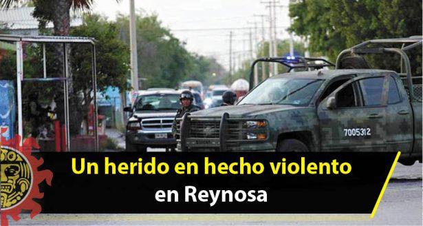 Un herido en hecho violento en Reynosa