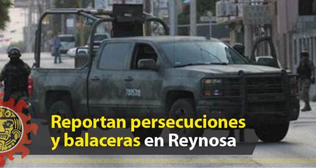 Reportan persecuciones y balaceras en Reynosa