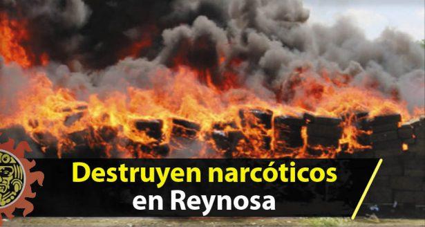 Destruyen narcóticos en Reynosa