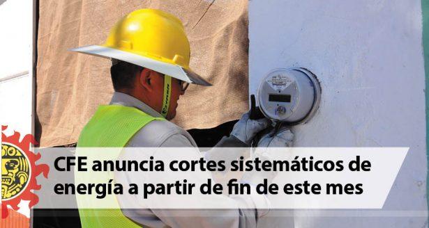 CFE anuncia cortes sistemáticos de energía a partir de fin de este mes