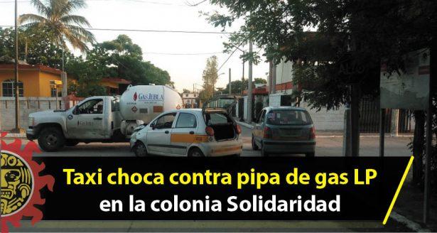 Taxi choca contra pipa de gas LP en la colonia Solidaridad