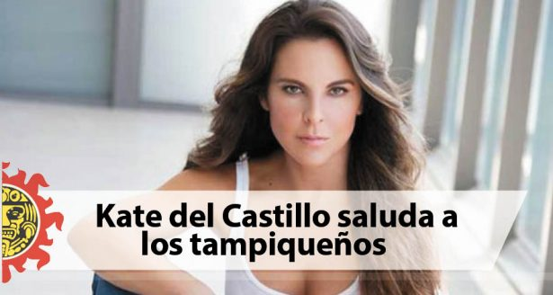Kate del Castillo saluda a los tampiqueños