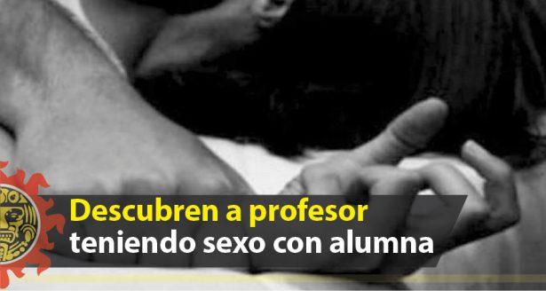 Descubren a profesor teniendo sexo con alumna de quince