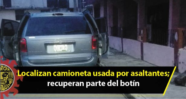 Localizan camioneta usada por asaltantes; recuperan parte del botín