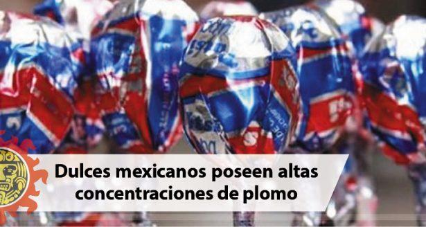 Dulces mexicanos poseen altas concentraciones de plomo