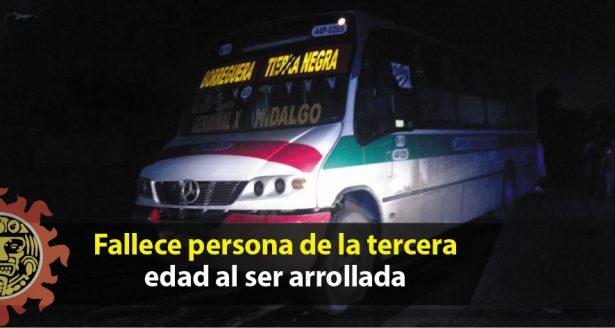 Fallece persona de la tercera edad al ser arrollada por autobús