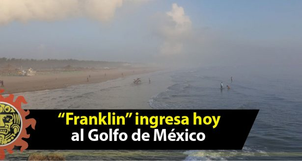 """Franklin"" ingresa hoy al Golfo de México"