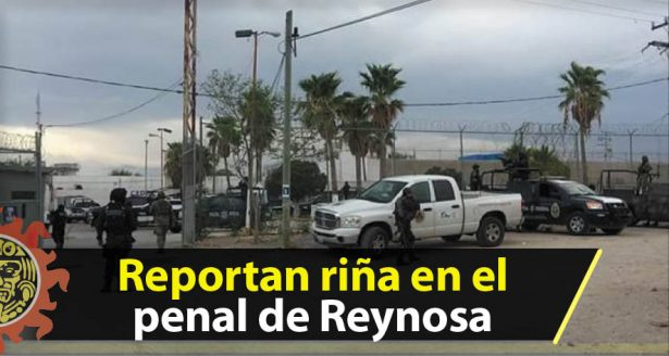 Riña en penal de Reynosa deja una persona muerta