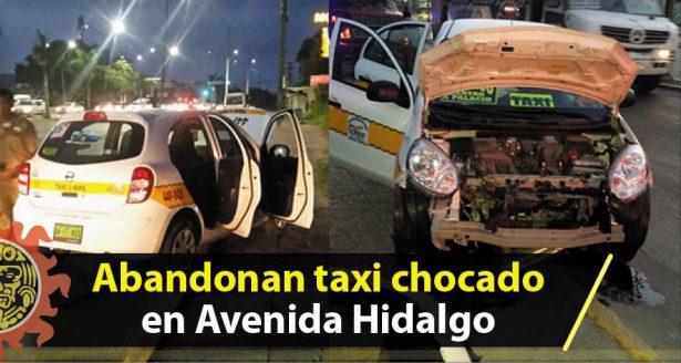 Abandonan taxi chocado en Avenida Hidalgo