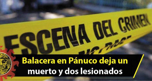 Balacera en Pánuco deja un muerto y dos lesionados