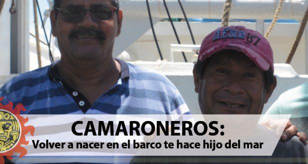 CAMARONEROS: Volver a nacer en el barco te hace hijo del mar